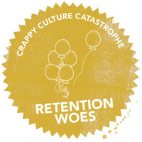 Crappy Culture Catastrophe Retention Woes