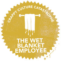 Crappy Culture Catastrophe The Wet Blanket Employee
