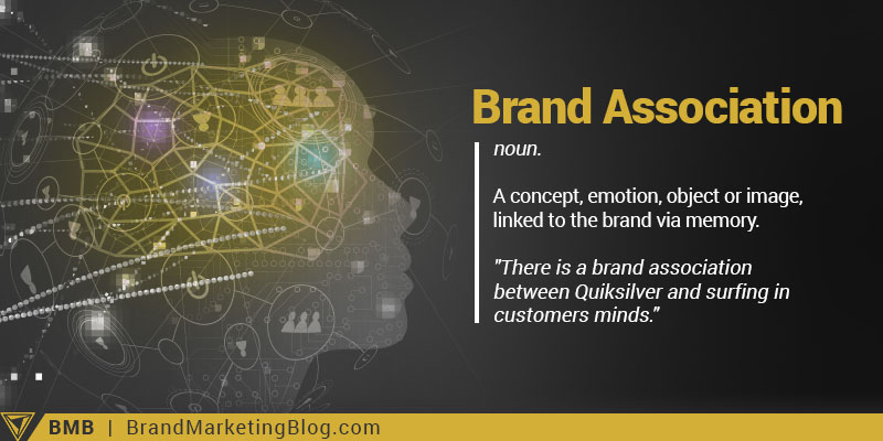 "Brand Association definition. noun. A concept, emotion, object or image, linked to the brand via memory. ""There is a brand association between Quiksilver and surfing in customers minds."""